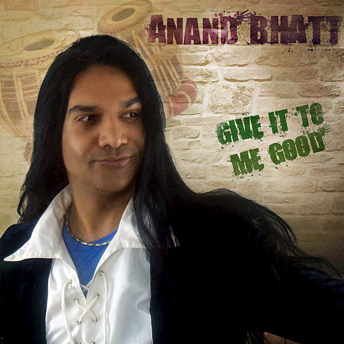 Give It To Me Good by Anand Bhatt