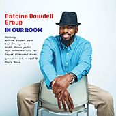 In Our Room by Antoine Dowdell Group