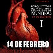 14 de Febrero 1 (Porque Todas las Canciones de Amor Estan Llenas de Mentiras) by Various Artists