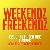 Weekendz Freekendz (feat. Baby Bash & Roger Troutman) - EP by Cisco the Frisco Mac