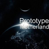 Motherland by PROTOTYPE