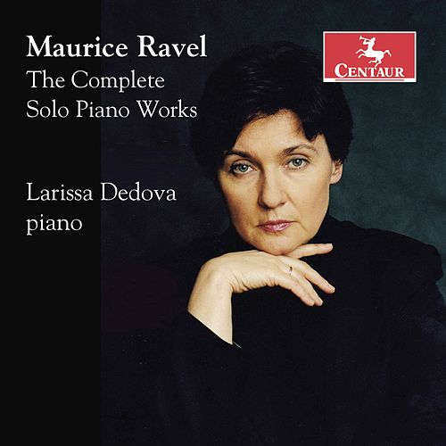 Ravel: The Complete Solo Piano Works by Larissa Dedova