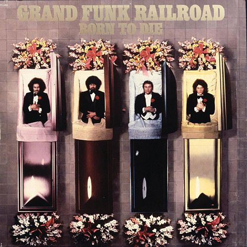 Play & Download Born To Die by Grand Funk Railroad | Napster
