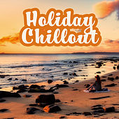 Holiday Chillout – Summer Music, Chill Out 2017, Party Hits, Dance Music, Ibiza, Lounge, Summertime by Chillout Lounge