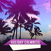 Holiday Calmness – Beach Chill Out, Relax, Peaceful Waves, Calm Down, Summer Chill, Ibiza Lounge by Electro Lounge All Stars