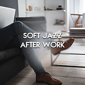 Soft Jazz After Work – Stress Relief, Soothing Music to Calm Down, Inner Harmony, Peaceful Mind, Pure Relaxation de Relaxing Piano Music Consort