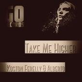 Take Me Higher by Koston Ferelly
