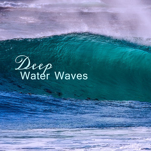 Deep Water Waves – Peaceful Nature Music, Rest with Ocean Sounds, New Age Relaxation Melodies by Sounds Of Nature