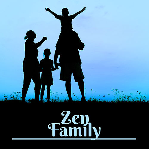 Zen Family – Healing New Age Songs, Meditation Music, Yoga, Zen by Ambient Music Therapy