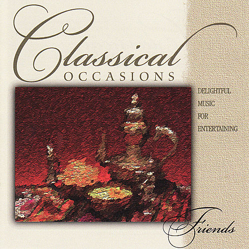 Play & Download Classical Friends by Various Artists | Napster