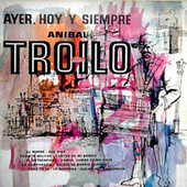 Ayer, hoy y siempre by Anibal Troilo