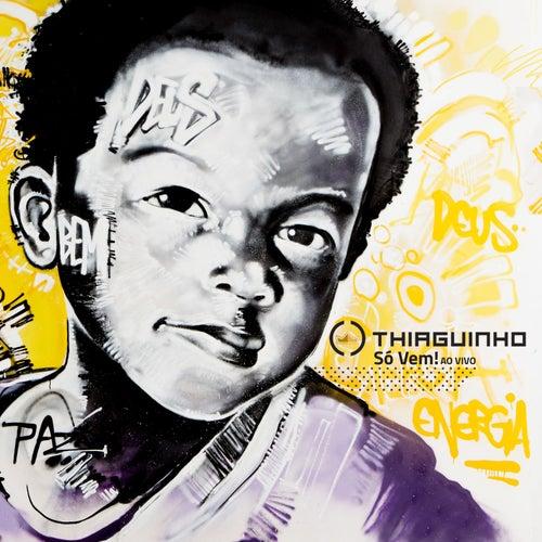 Só Vem! (Ao Vivo) - Deluxe de Thiaguinho