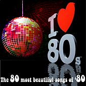 I Love '80 - The 80 most beautiful songs of '80 by Various Artists