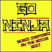 Go Ninja! (Music Inspired by the Movie 2017) by Various Artists