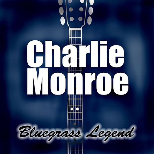 Play & Download Bluegrass Legend by Charlie Monroe | Napster
