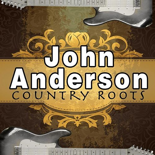 Play & Download Country Roots by John Anderson | Napster