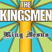 Play & Download King Jesus by The Kingsmen (Gospel) | Napster