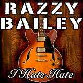 Play & Download I Hate Hate by Razzy Bailey | Napster