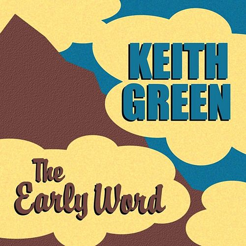 Play & Download The Early Word by Keith Green | Napster
