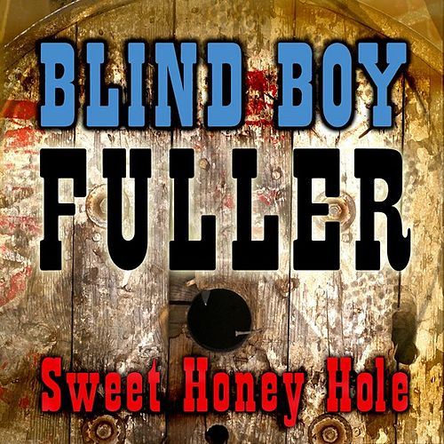 Play & Download Sweet Honey Hole by Blind Boy Fuller | Napster