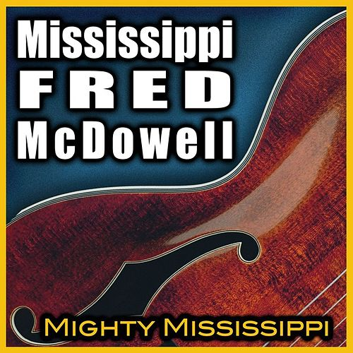 Mighty Mississippi by Mississippi Fred McDowell