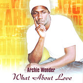 What About Love by Archie Wonder