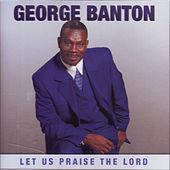 Let Us Praise The Lord by George Banton
