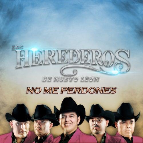 No Me Perdones by Los Herederos De Nuevo Leon