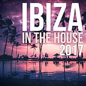 Ibiza in the house 2017 by Various Artists
