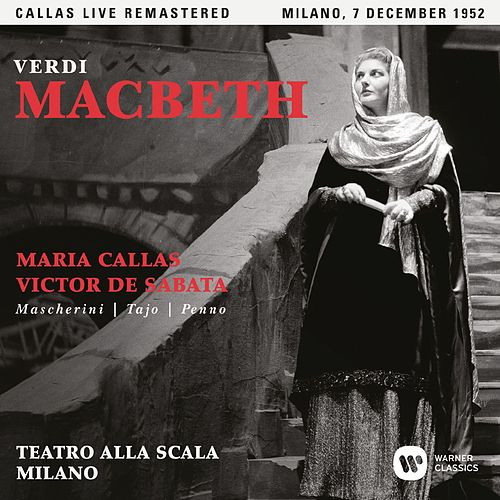 Verdi: Macbeth (1952 - Milan) - Callas Live Remastered by Maria Callas