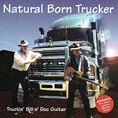 Natural Born Trucker by Truckin' Bill n' Doc Guitar