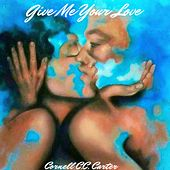 Give Me Your Love by Cornell C.C. Carter