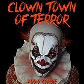 Clown Town of Terror by Audio Zombie
