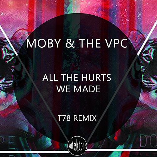 All the Hurts We Made (T78 Remix) de Moby & The VPC