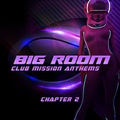 Big Room Club Mission Anthems Chapter 2 (Big Room vs Epic Trance) by Various Artists