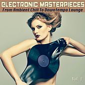 Electronic Masterpieces From Ambient Chill To Downtempo Lounge by Various Artists