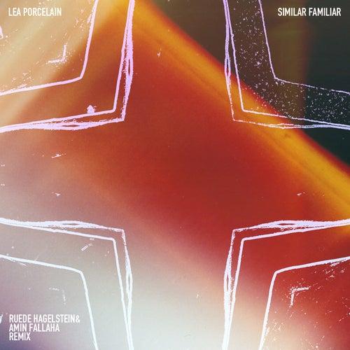 Similar Familiar (Ruede Hagelstein & Amin Fallaha Remix) de Lea Porcelain