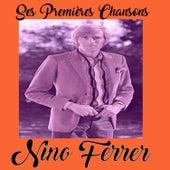 Nino Ferrer - Ses Premières Chansons by Nino Ferrer