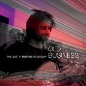 Old Business by The Justin Rothberg Group