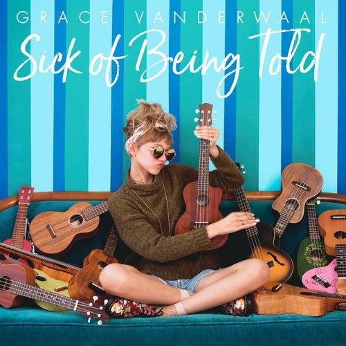 Sick Of Being Told by Grace VanderWaal