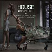 House Music Market (30 Amazing Groovytunes) by Various Artists