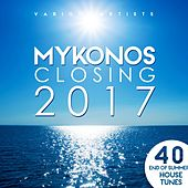 Mykonos Closing 2017 (40 End of Summer House Tunes) von Various Artists