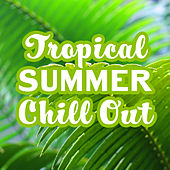 Tropical Summer Chill Out – Soft Music to Relax, Chill Out Journey, Holiday Vibes, Stress Relief by Ibiza Chill Out