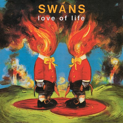 Love of Life von Swans