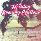 Holiday Evening Chillout – Summer Relaxation, Peaceful Sounds, Easy Listening, Stress Relief by Chill Out