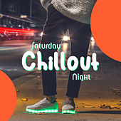 Saturday Chillout Night – Chill Out Music, Party Hits 2017, Dance Music, Lounge, Summer Beats by Top 40