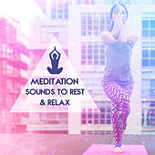 Meditation Sounds to Rest & Relax – Time to Meditate, New Age Songs to Relax, Rest with Peaceful Music by Chinese Relaxation and Meditation