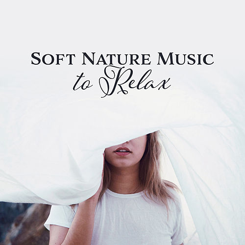 Soft Nature Music to Relax – Calm Melodies to Relax, Stress Free, Nature Music, Peaceful Waves by Relaxing Sounds of Nature