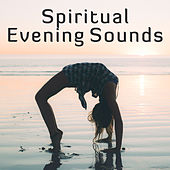 Spiritual Evening Sounds – Late Meditation, Sounds to Relax, Spiritual Journey, Body Rest, Mind Control by Meditation & Stress Relief Therapy