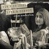 Ain't It Just Like a Cowboy by Erin Enderlin